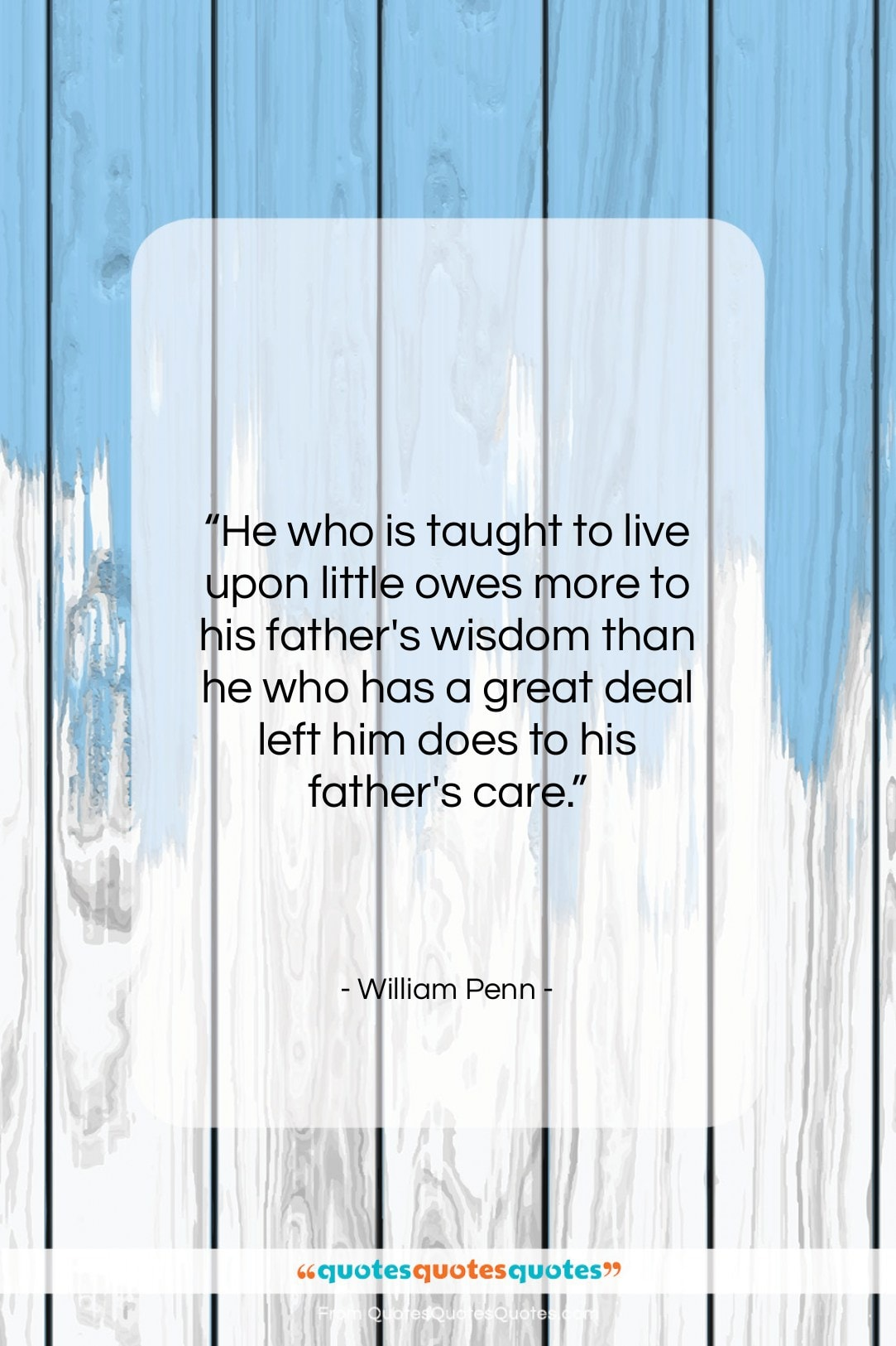 """William Penn quote: """"He who is taught to live upon…""""- at QuotesQuotesQuotes.com"""