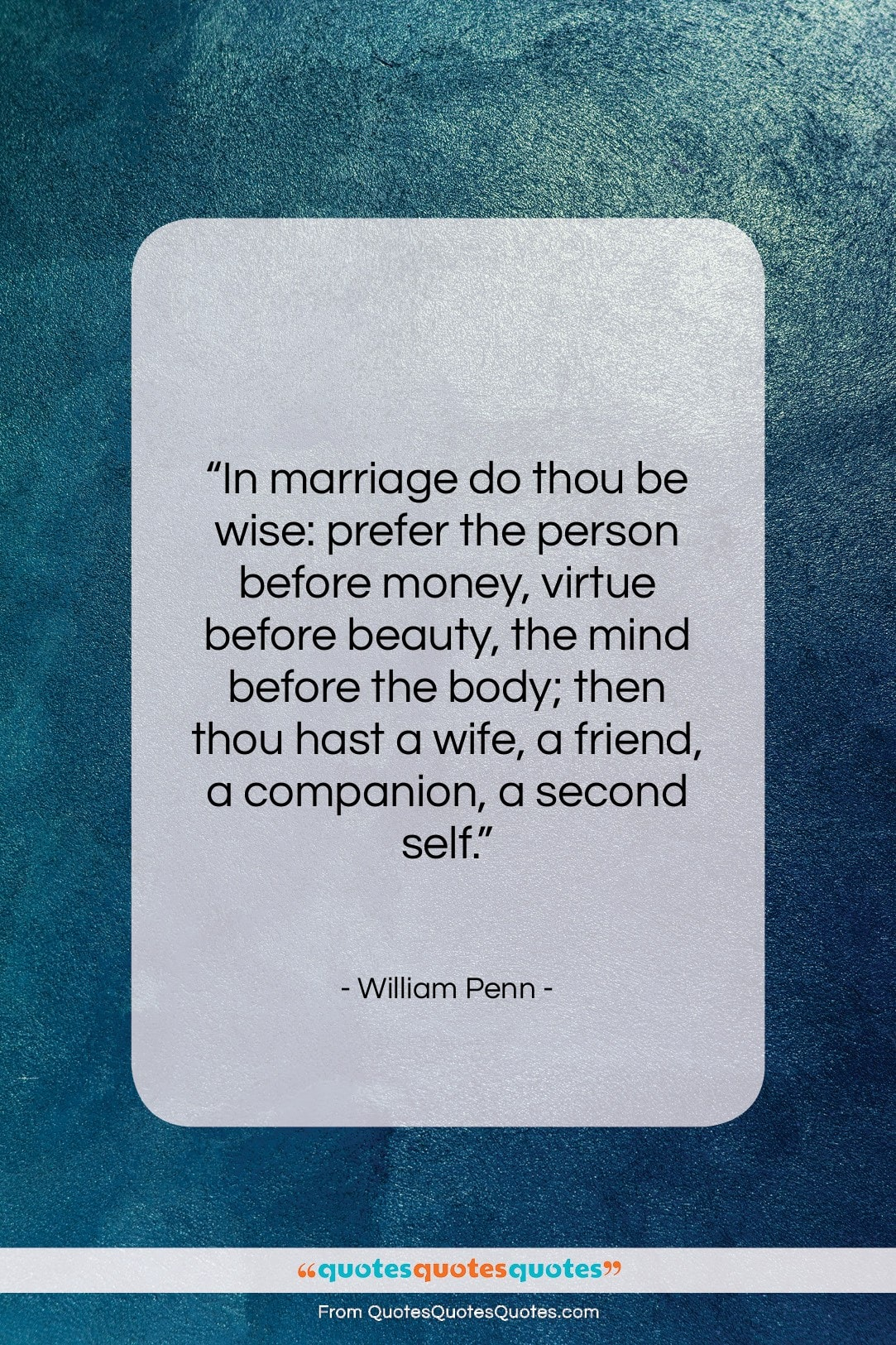 """William Penn quote: """"In marriage do thou be wise: prefer…""""- at QuotesQuotesQuotes.com"""