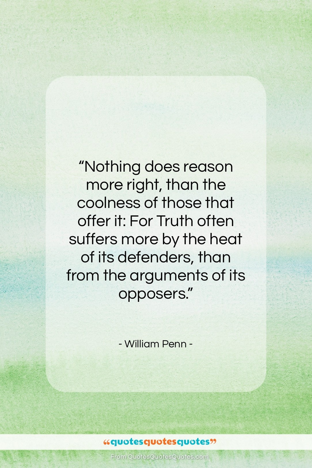 """William Penn quote: """"Nothing does reason more right, than the…""""- at QuotesQuotesQuotes.com"""