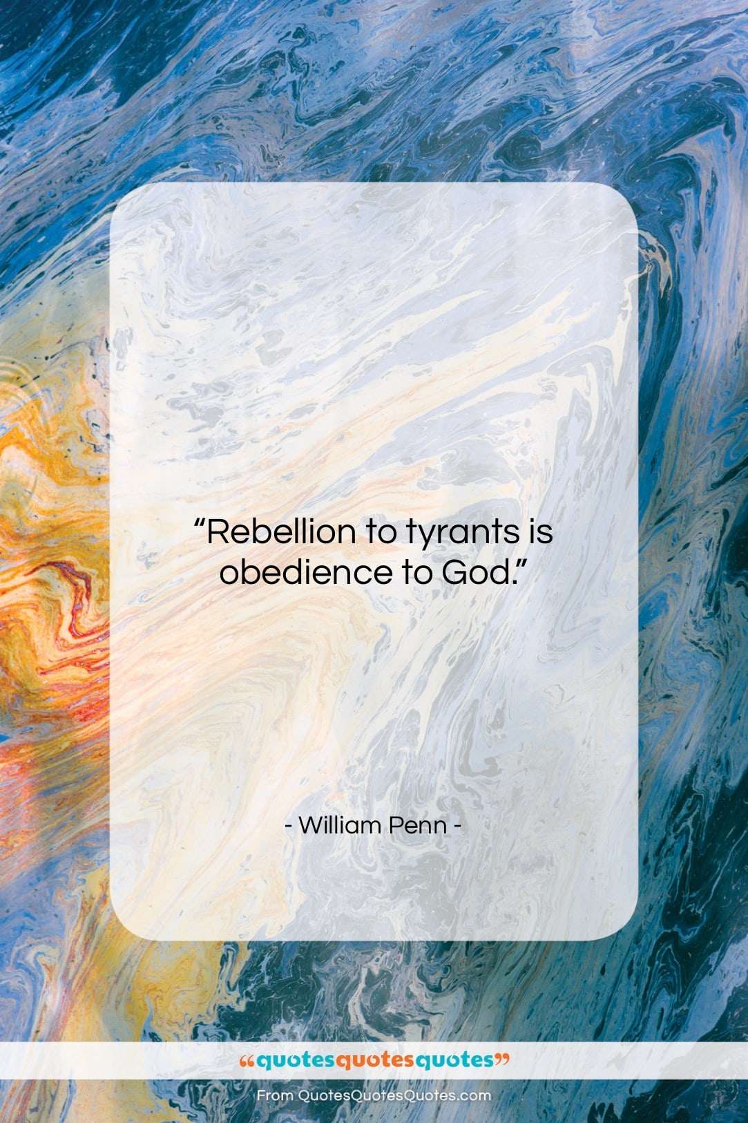 """William Penn quote: """"Rebellion to tyrants is obedience to God…""""- at QuotesQuotesQuotes.com"""