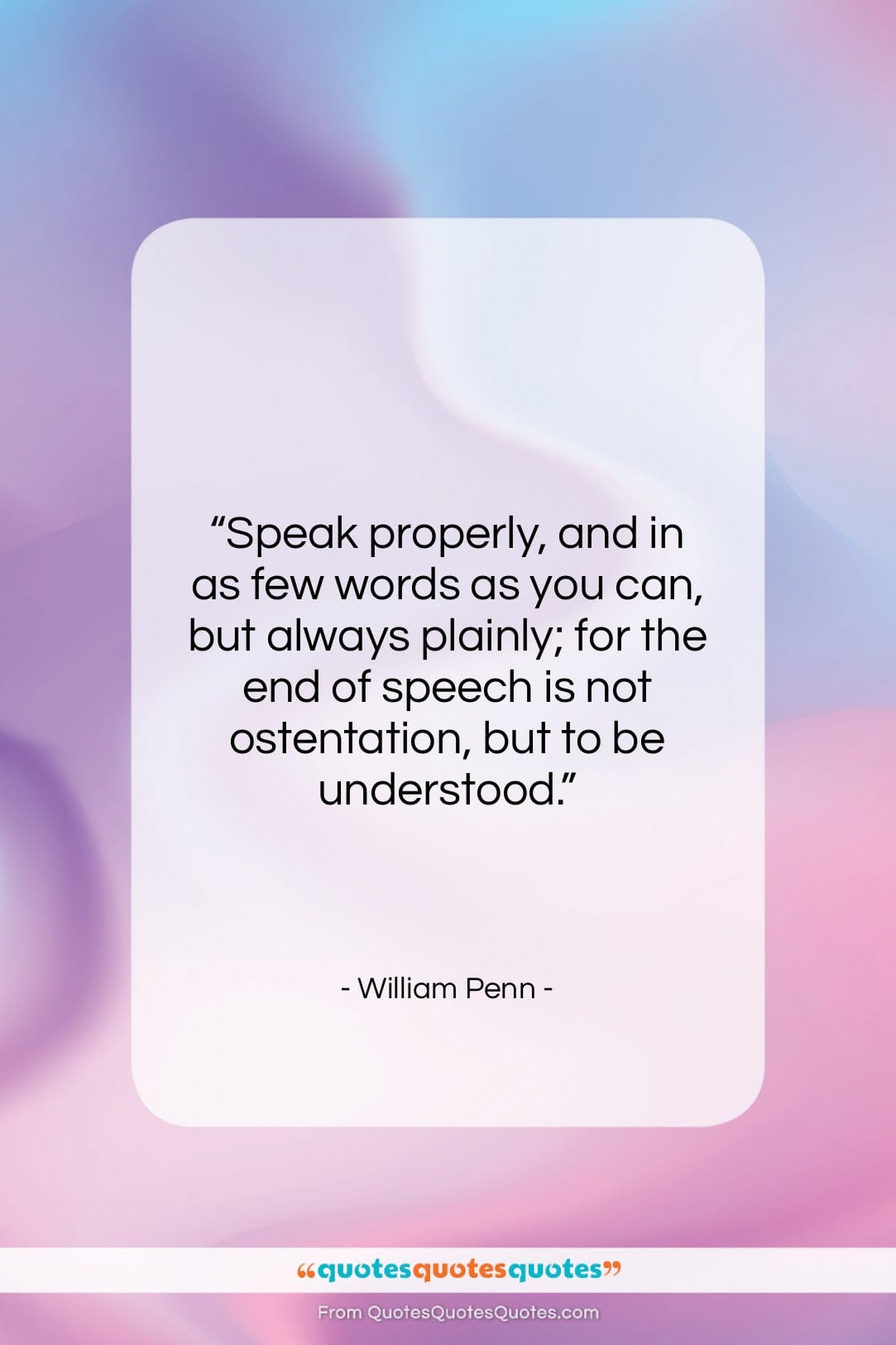 """William Penn quote: """"Speak properly, and in as few words…""""- at QuotesQuotesQuotes.com"""