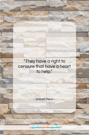 """William Penn quote: """"They have a right to censure that…""""- at QuotesQuotesQuotes.com"""