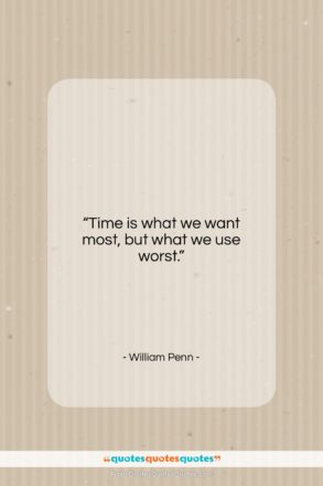 """William Penn quote: """"Time is what we want most, but…""""- at QuotesQuotesQuotes.com"""