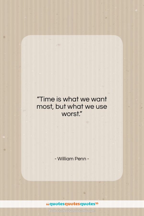 "William Penn quote: ""Time is what we want most, but…""- at QuotesQuotesQuotes.com"