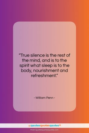"""William Penn quote: """"True silence is the rest of the…""""- at QuotesQuotesQuotes.com"""