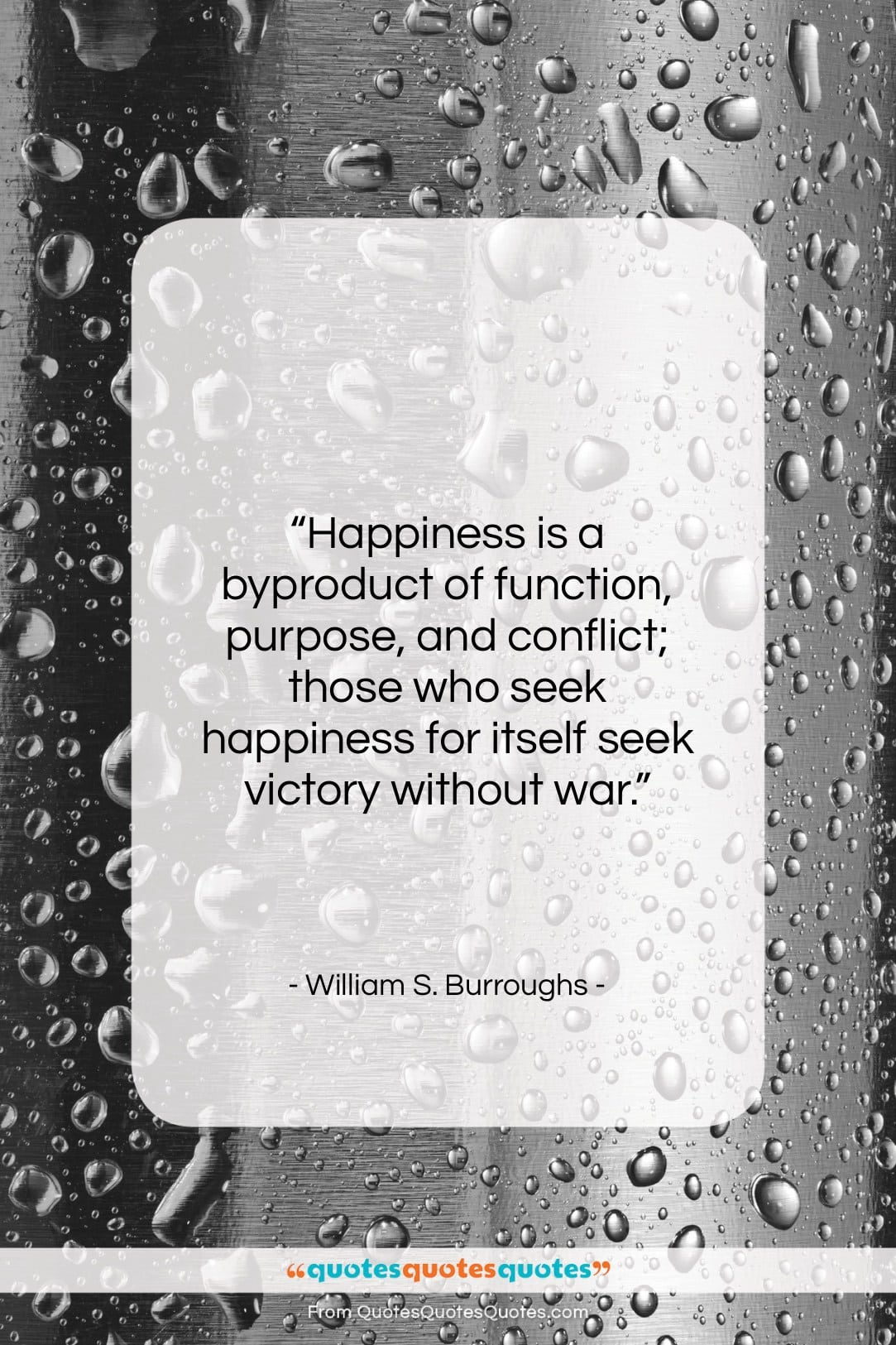 """William S. Burroughs quote: """"Happiness is a byproduct of function, purpose,…""""- at QuotesQuotesQuotes.com"""