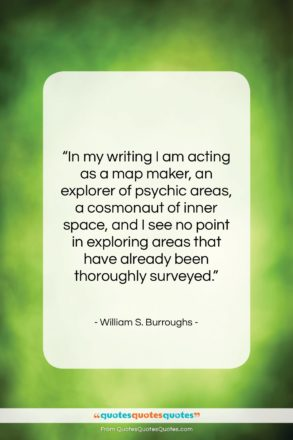 """William S. Burroughs quote: """"In my writing I am acting as…""""- at QuotesQuotesQuotes.com"""