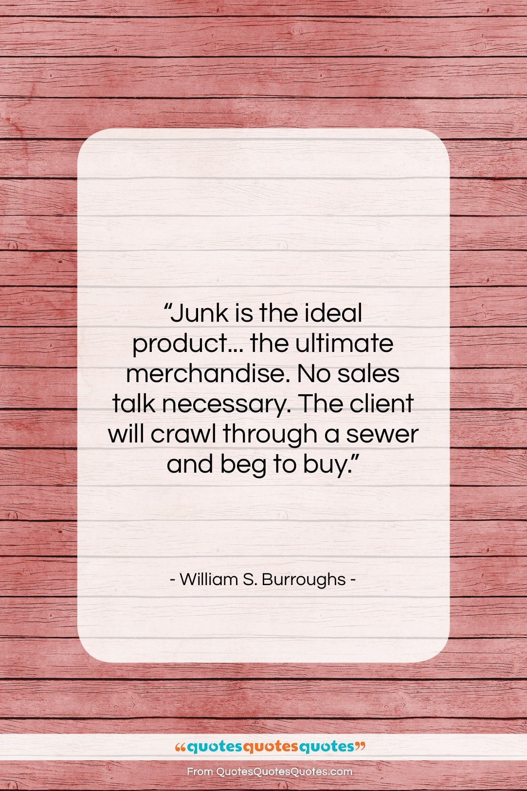 """William S. Burroughs quote: """"Junk is the ideal product… the ultimate…""""- at QuotesQuotesQuotes.com"""