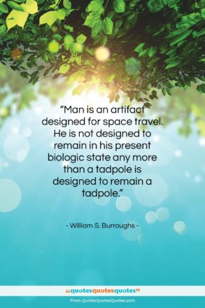 """William S. Burroughs quote: """"Man is an artifact designed for space…""""- at QuotesQuotesQuotes.com"""