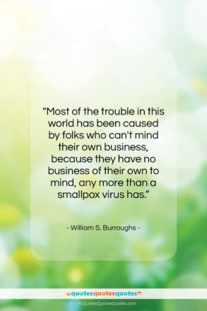 """William S. Burroughs quote: """"Most of the trouble in this world…""""- at QuotesQuotesQuotes.com"""