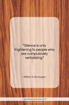 """William S. Burroughs quote: """"Silence is only frightening to people who…""""- at QuotesQuotesQuotes.com"""