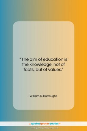 """William S. Burroughs quote: """"The aim of education is the knowledge,…""""- at QuotesQuotesQuotes.com"""