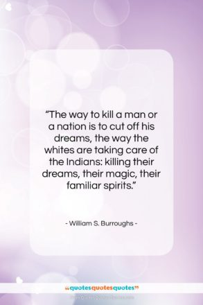 """William S. Burroughs quote: """"The way to kill a man or…""""- at QuotesQuotesQuotes.com"""