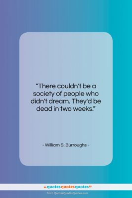 """William S. Burroughs quote: """"There couldn't be a society of people…""""- at QuotesQuotesQuotes.com"""