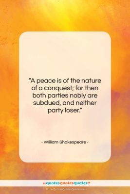 """William Shakespeare quote: """"A peace is of the nature of…""""- at QuotesQuotesQuotes.com"""