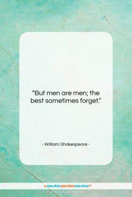 "William Shakespeare quote: ""But men are men; the best sometimes…""- at QuotesQuotesQuotes.com"