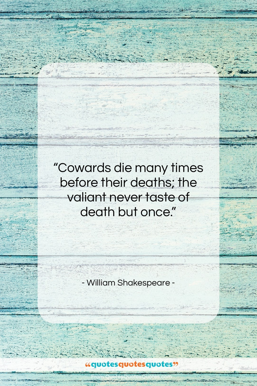 """William Shakespeare quote: """"Cowards die many times before their deaths;…""""- at QuotesQuotesQuotes.com"""