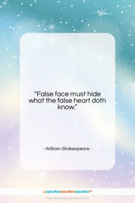 """William Shakespeare quote: """"False face must hide what the false…""""- at QuotesQuotesQuotes.com"""