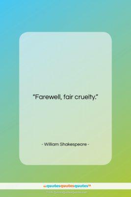 """William Shakespeare quote: """"Farewell, fair cruelty….""""- at QuotesQuotesQuotes.com"""