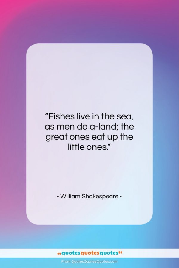 "William Shakespeare quote: ""Fishes live in the sea, as men…""- at QuotesQuotesQuotes.com"