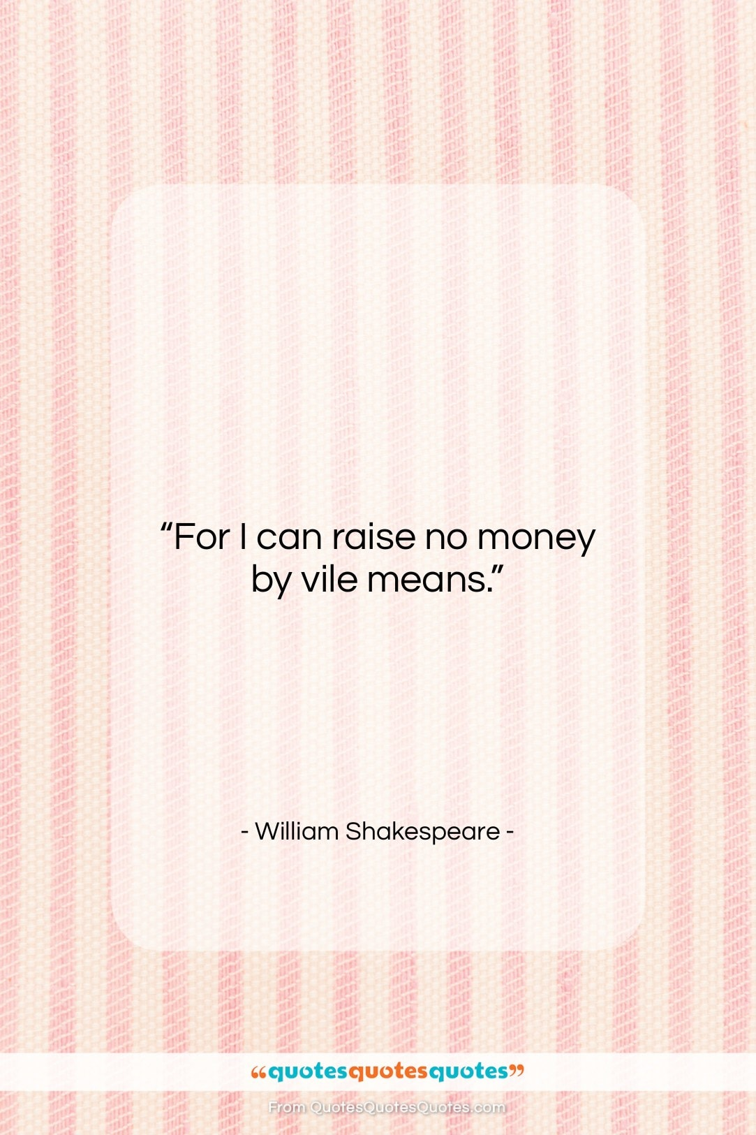 """William Shakespeare quote: """"For I can raise no money by…""""- at QuotesQuotesQuotes.com"""