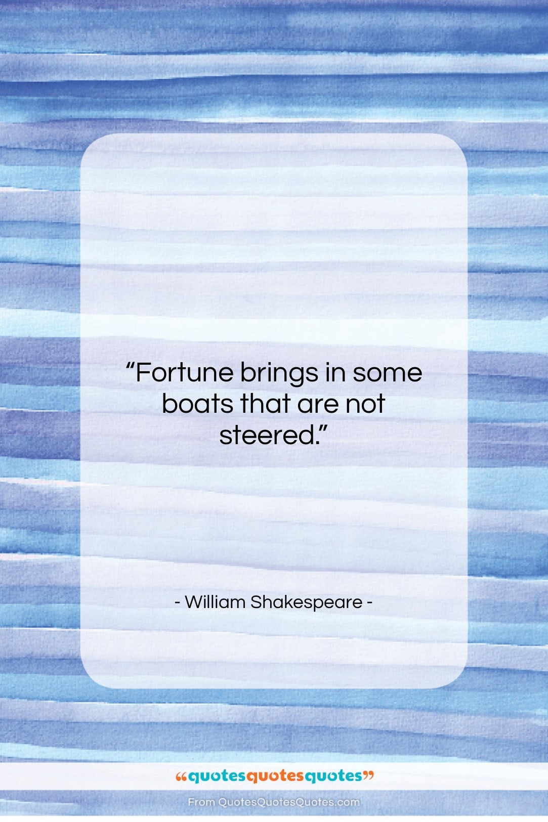 "William Shakespeare quote: ""Fortune brings in some boats that are…""- at QuotesQuotesQuotes.com"