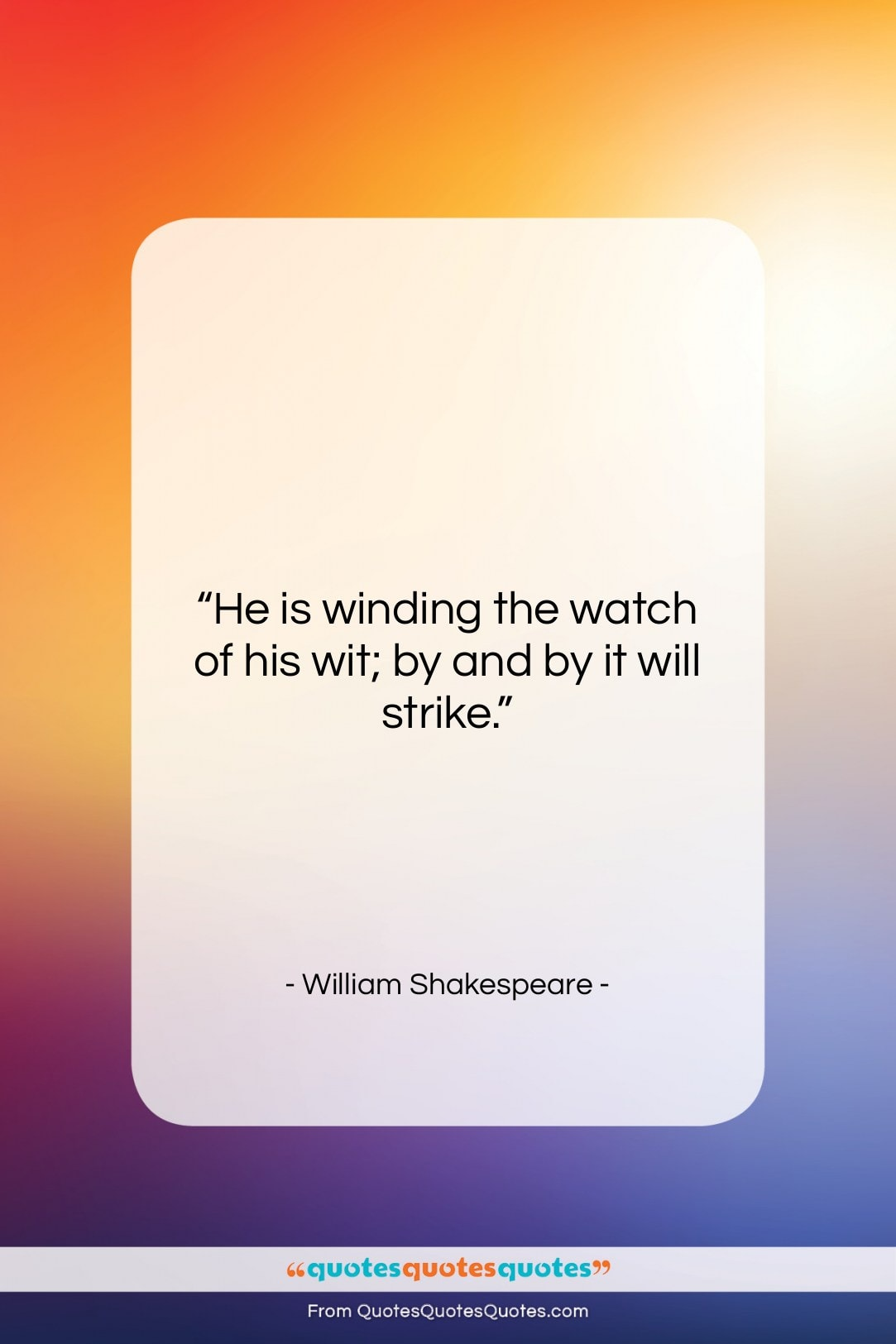 """William Shakespeare quote: """"He is winding the watch of his…""""- at QuotesQuotesQuotes.com"""