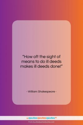 "William Shakespeare quote: ""How oft the sight of means to…""- at QuotesQuotesQuotes.com"