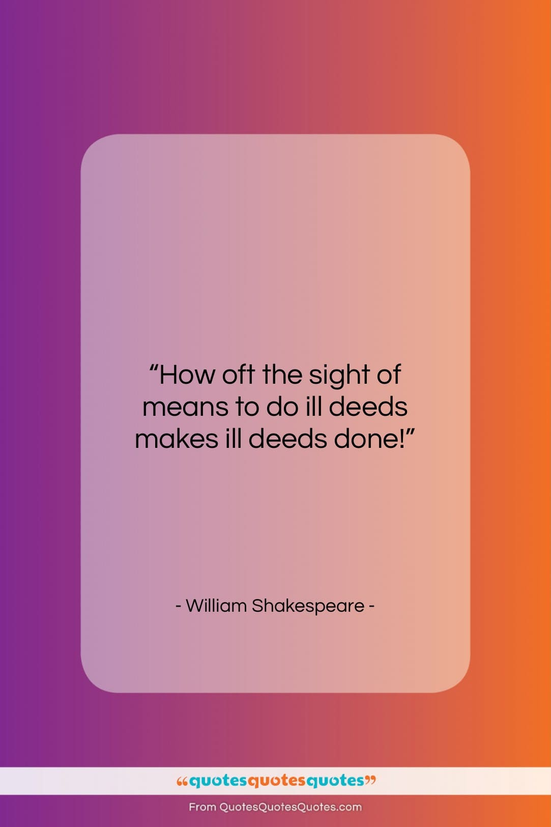 """William Shakespeare quote: """"How oft the sight of means to…""""- at QuotesQuotesQuotes.com"""