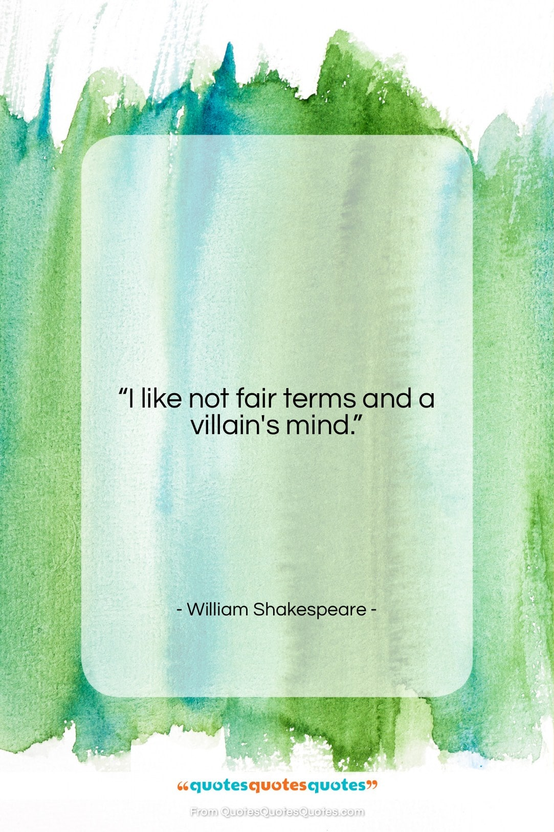 """William Shakespeare quote: """"I like not fair terms and a…""""- at QuotesQuotesQuotes.com"""