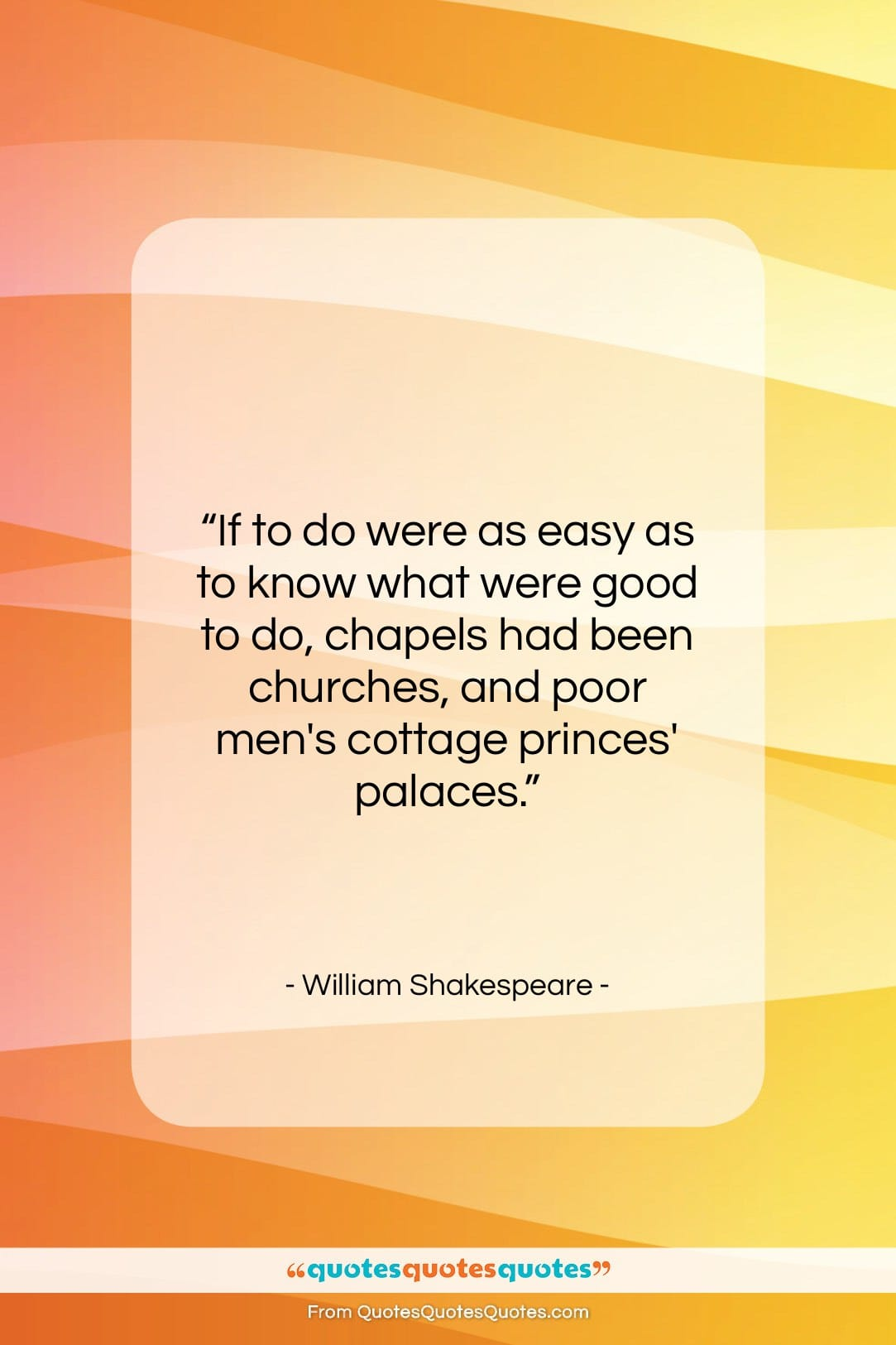 """William Shakespeare quote: """"If to do were as easy as…""""- at QuotesQuotesQuotes.com"""