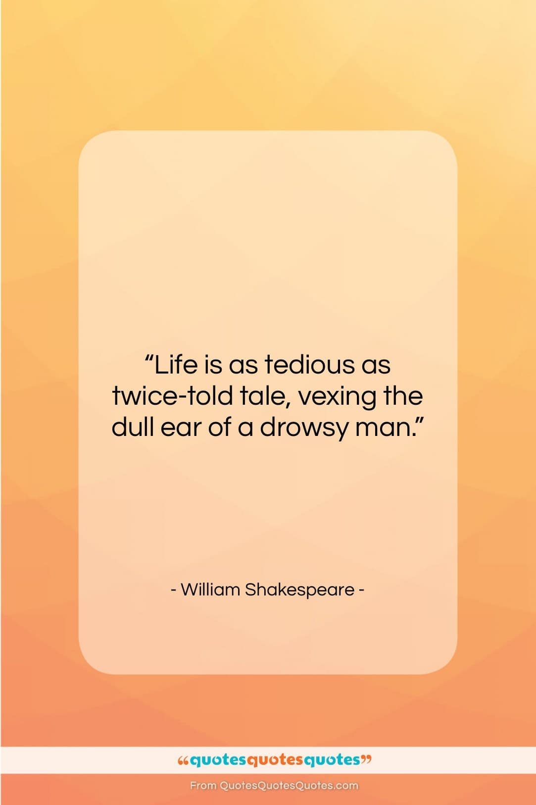 """William Shakespeare quote: """"Life is as tedious as twice-told tale,…""""- at QuotesQuotesQuotes.com"""