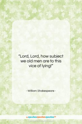 """William Shakespeare quote: """"Lord, Lord, how subject we old men…""""- at QuotesQuotesQuotes.com"""