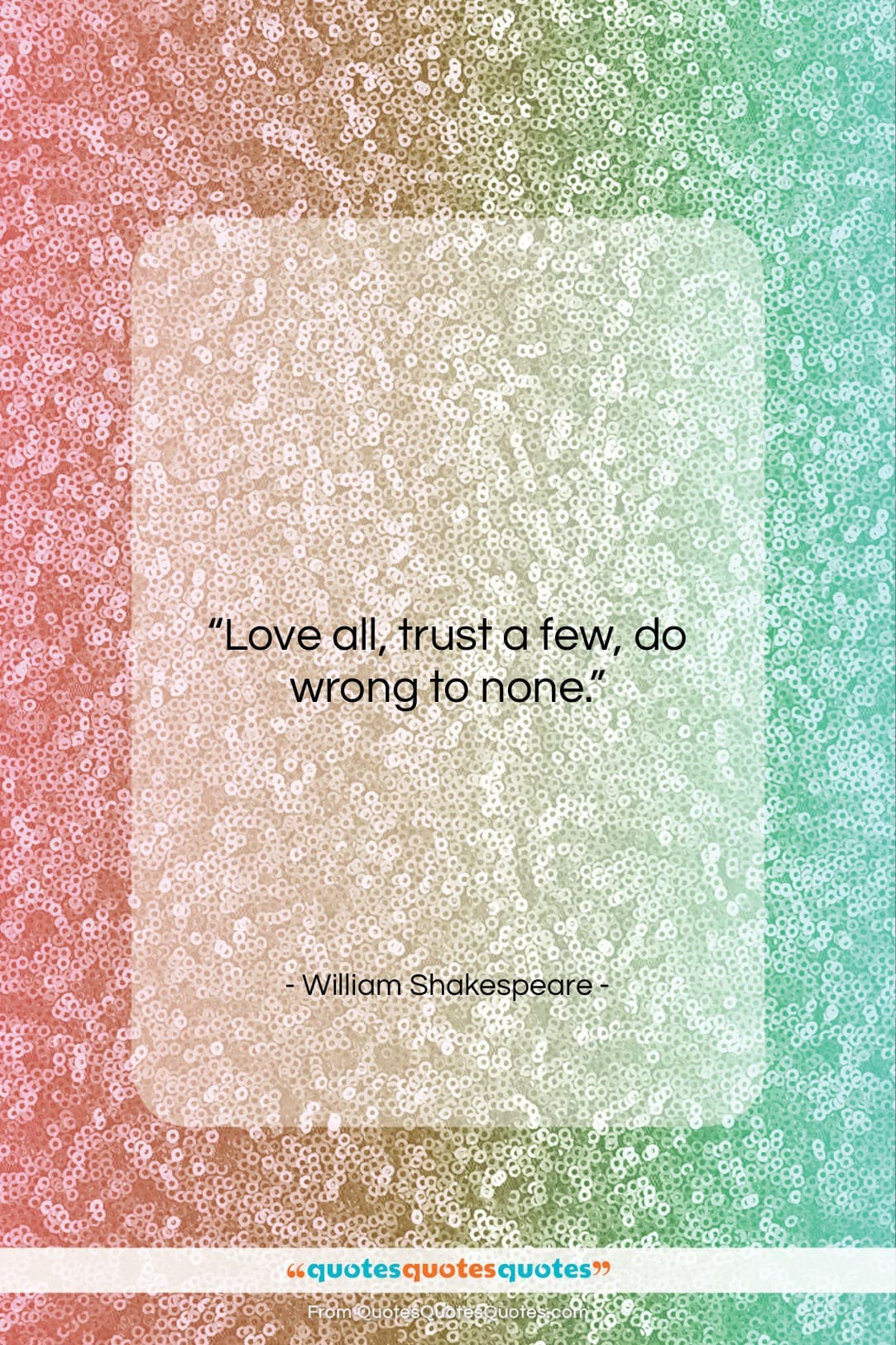 """William Shakespeare quote: """"Love all, trust a few, do wrong…""""- at QuotesQuotesQuotes.com"""