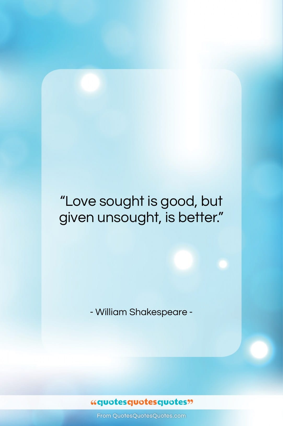 """William Shakespeare quote: """"Love sought is good, but given unsought,…""""- at QuotesQuotesQuotes.com"""