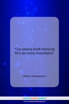 """William Shakespeare quote: """"Our peace shall stand as firm as…""""- at QuotesQuotesQuotes.com"""