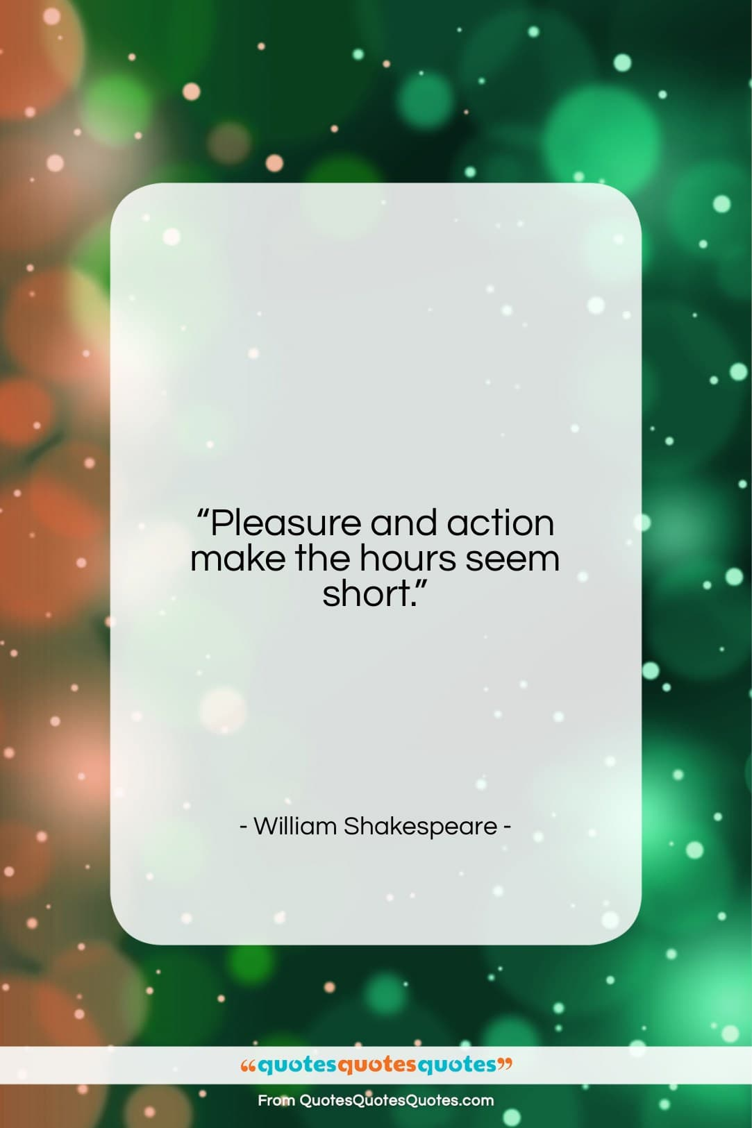 """William Shakespeare quote: """"Pleasure and action make the hours seem…""""- at QuotesQuotesQuotes.com"""