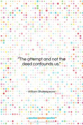 """William Shakespeare quote: """"The attempt and not the deed confounds…""""- at QuotesQuotesQuotes.com"""