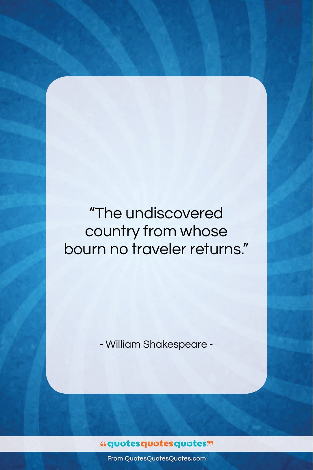 """William Shakespeare quote: """"The undiscovered country from whose bourn no…""""- at QuotesQuotesQuotes.com"""