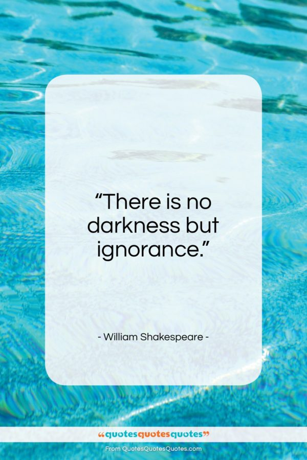 """William Shakespeare quote: """"There is no darkness but ignorance…""""- at QuotesQuotesQuotes.com"""