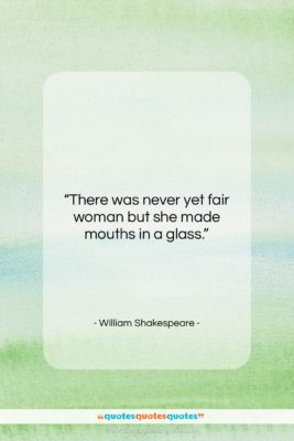 """William Shakespeare quote: """"There was never yet fair woman but…""""- at QuotesQuotesQuotes.com"""