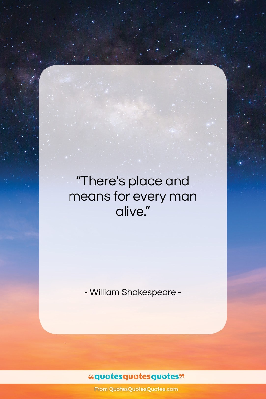 """William Shakespeare quote: """"There's place and means for every man…""""- at QuotesQuotesQuotes.com"""
