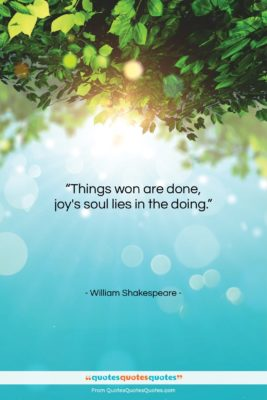 """William Shakespeare quote: """"Things won are done, joy's soul lies…""""- at QuotesQuotesQuotes.com"""