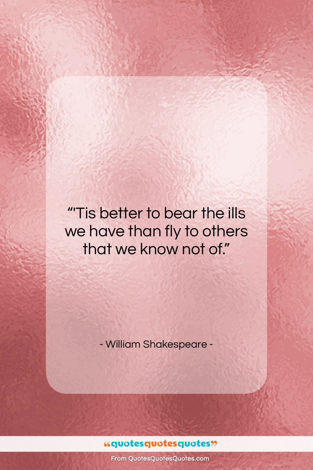 """William Shakespeare quote: """"'Tis better to bear the ills we…""""- at QuotesQuotesQuotes.com"""