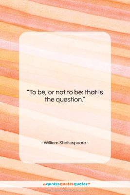 "William Shakespeare quote: ""To be, or not to be: that…""- at QuotesQuotesQuotes.com"