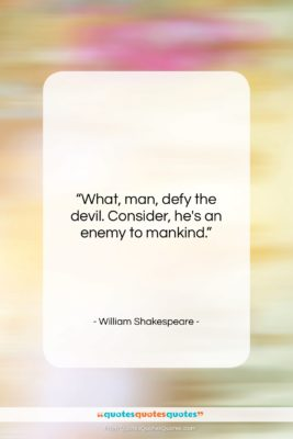 """William Shakespeare quote: """"What, man, defy the devil. Consider, he's…""""- at QuotesQuotesQuotes.com"""