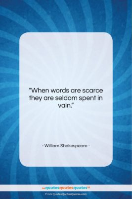 """William Shakespeare quote: """"When words are scarce they are seldom…""""- at QuotesQuotesQuotes.com"""