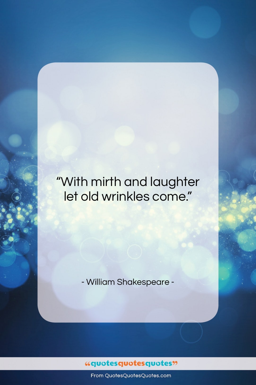 """William Shakespeare quote: """"With mirth and laughter let old wrinkles…""""- at QuotesQuotesQuotes.com"""