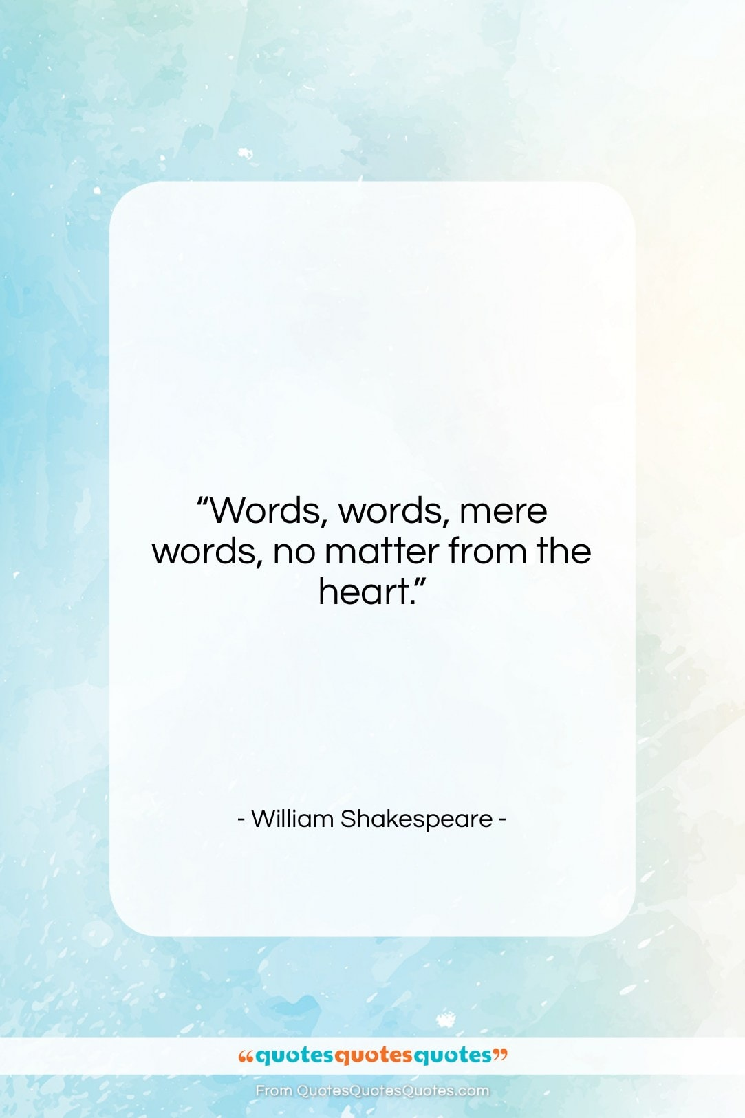 """William Shakespeare quote: """"Words, words, mere words, no matter from…""""- at QuotesQuotesQuotes.com"""