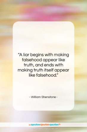 """William Shenstone quote: """"A liar begins with making falsehood appear…""""- at QuotesQuotesQuotes.com"""